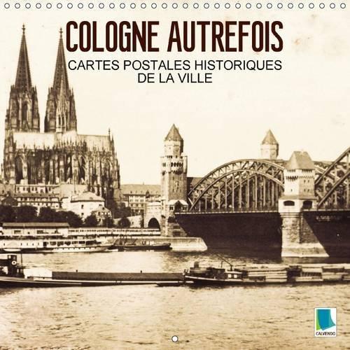 cologne-autrefois-cartes-postales-historiques-de-la-ville-cologne-tradition-et-histoire-de-la-ville
