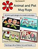 The Patchsmith's Animal and Pet Mug Rugs: 10 Mini Quilt Designs to Create and Enjoy
