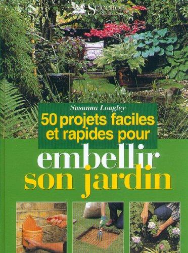 50 projets faciles et rapides pour embellir son jardin par Longley