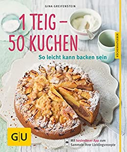 1 Teig - 50 Kuchen - neue Rezepte: So leicht kann backen sein (GU Küchenratgeber) von [Greifenstein, Gina]