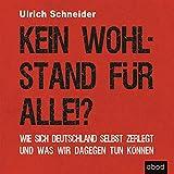 Kein Wohlstand für alle!? Wie sich Deutschland selber zerlegt und was wir dagegen tun können
