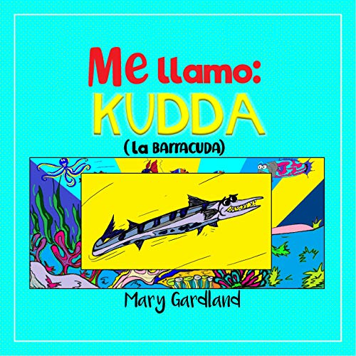 Me llamo: Kudda, La barracuda (Los animales extraños también son divertidos nº 1) por Mary Gardland