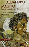 Alejandro Magno. Rey De Macedonia Y De Asia (Biografías)
