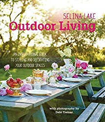 Selina Lake Outdoor Living: An inspirational guide to styling and decorating your outdoor spaces by Selina Lake (2014-03-13)