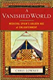 Image de A Vanished World: Medieval Spain's Golden Age of Enlightenment (English Edition)