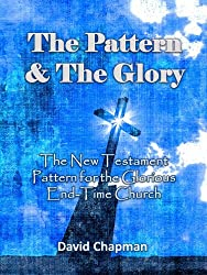 The Pattern & The Glory: The New Testament Pattern for the Glorious End-Time Church
