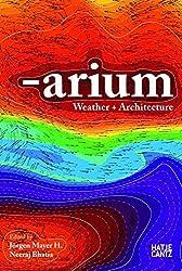 Arium: Weather and Architecture