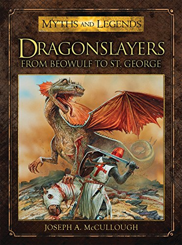 Dragonslayers: From Beowulf to St. George (Myths and Legends, Band 2)
