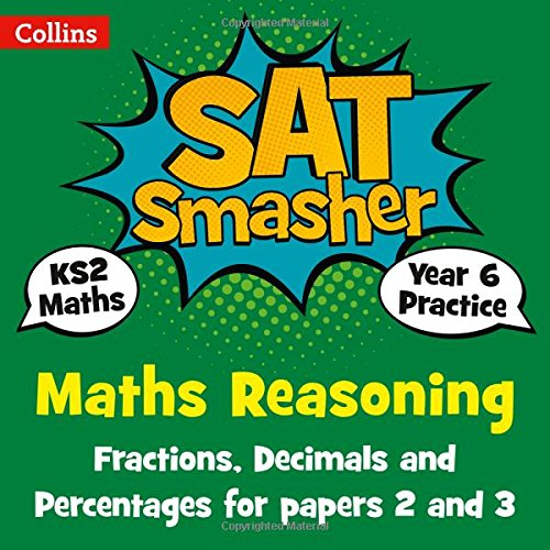 Year 6 Maths Reasoning - Fractions, Decimals and Percentages for papers 2 and 3: 2018 tests (Collins KS2 SATs Smashers)