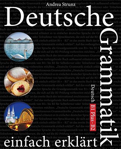 Deutsche Grammatik einfach erklärt: B1 Plus - B2