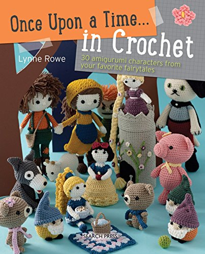 Once Upon a Time... in Crochet (US): 30 Amigurumi Characters from Your Favourite Fairytales