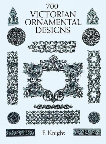 700 Victorian Ornament Designs (Dover Pictorial Archive) por F. Knight