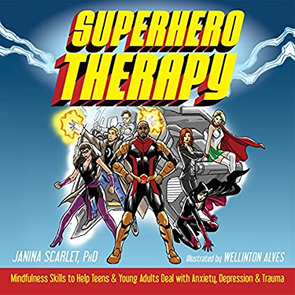 Superhero Therapy: Mindfulness Skills To Help Teens And Young Adults Deal With Anxiety, Depression, And Trauma (English Edition)
