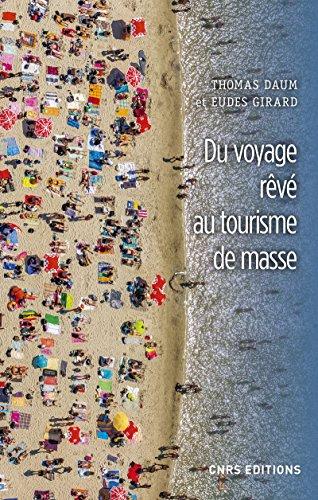 Du voyage rêvé au tourisme de masse par Thomas Daum, Eudes Girard