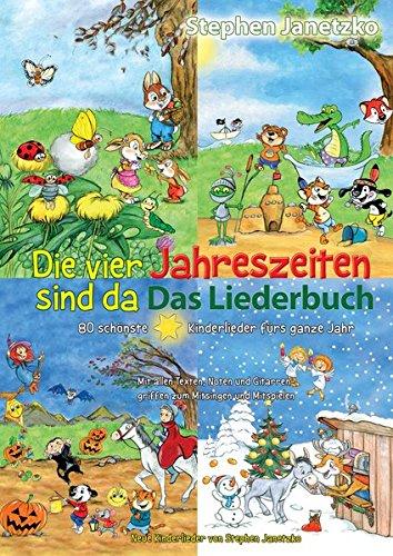 Die vier Jahreszeiten sind da - 80 schönste Kinderlieder fürs ganze Jahr: Das Liederbuch mit allen Texten, Noten und Gitarrengriffen zum Mitsingen und Mitspielen -