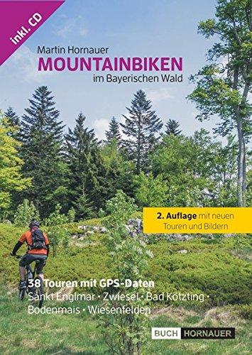 Mountainbiken im Bayerischen Wald: 38 Touren in den Regionen Sankt Englmar, Zwiesel, Bad Kötzting, Bodenmais (Tag Wald Ein Im)