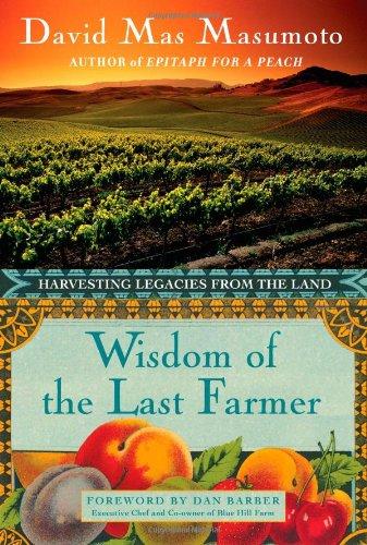 Wisdom of the Last Farmer: Harvesting Legacies from the Land por David Mas Masumoto