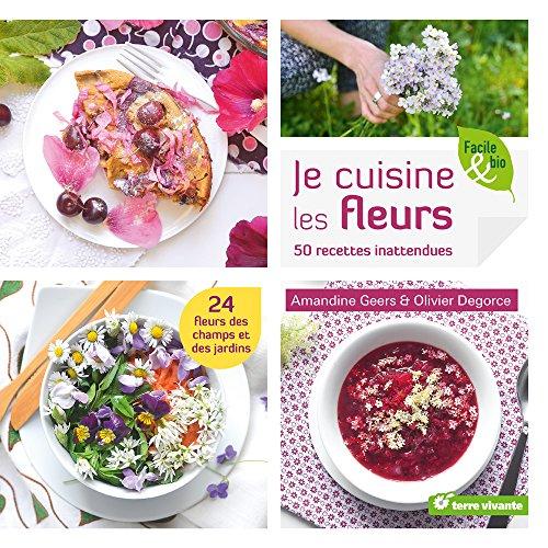 Je cuisine les fleurs : 50 recettes inattendues