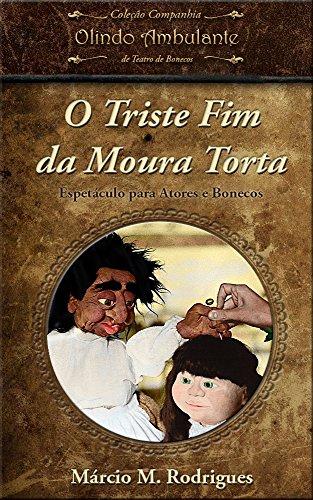 O Triste Fim da Moura Torta: Espetáculo para Atores e Bonecos (Portuguese Edition) por Márcio M. Rodrigues