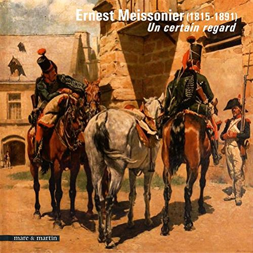 ERNEST MEISSONIER PEINTRE D HISTOIRE 1815 1891 Un certain regard
