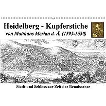 Heidelberg - Kupferstiche von Matthäus Merian d. Ä. (1593-1650) (Wandkalender 2018 DIN A2 quer): Heidelberg zur Zeit der Renaissance (Monatskalender, 14 Seiten )