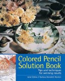 Colored Pencil Solution Book: Tips and Techniques for Winning Results