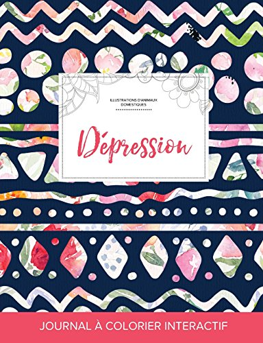 Journal de Coloration Adulte: Depression (Illustrations D'Animaux Domestiques, Floral Tribal) par Courtney Wegner