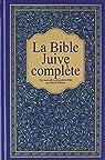 La Bible Juive complète : Une version française du Tanakh  et de la Brit Hadachah par Collectif