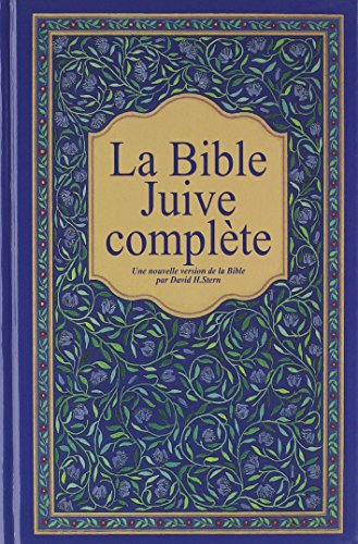 La Bible Juive complète : Une version française du Tanakh (Ancien testament) et de la Brit Hadachah (Nouveau Testamen) par Collectif