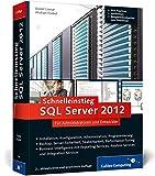 Schnelleinstieg SQL Server 2012: Inkl. zahlreicher Praxisworkshops – Backup, Server-Sicherheit, Skalierbarkeit, Performance-Tuning, Troubleshooting, BI, T-SQL u.v.m. (Galileo Computing)