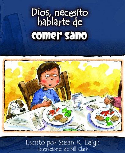 Dios, Necesito Hablarte de Comer Sano (Dios, Necesito Hablarte / God I Need) por Susan K. Leigh