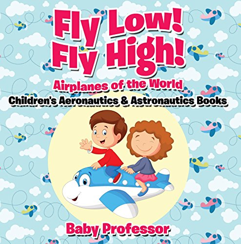 Fly Low! Fly High Airplanes of the World - Children's Aeronautics & Astronautics Books (English Edition)