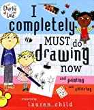 I Completely Must Do Drawing Now and Painting and Coloring (Charlie and Lola)
