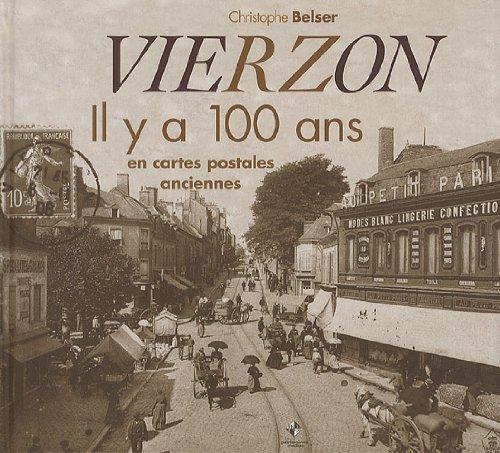 Vierzon : Il y a 100 ans en cartes postales anciennes