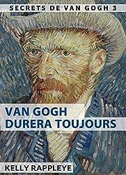 Van Gogh durera toujours: Nouvelles (Secrets de Van Gogh t. 3)