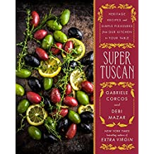 Super Tuscan: Heritage Recipes and Simple Pleasures from Our Kitchen to Your Table (English Edition)