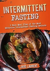 Intermittent Fasting: 6 Week Meal Plan to Make Intermittent Fasting a Success! (Louis Laurent - cookbooks Book 7) (English Edition)