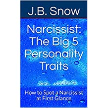 Narcissist: The Big 5 Personality Traits: How to Spot a Narcissist at First Glance (Transcend Mediocrity Book 207) (English Edition)