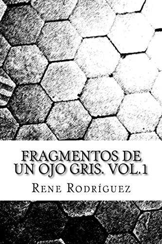 Fragmentos de un ojo gris.: Volume 1