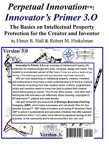 Perpetual Innovation: Innovator's Primer 3.O: The Basics on Intellectual Property Protection for the Creator and Inventor