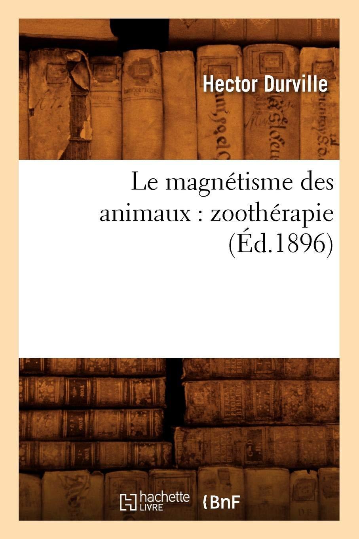 Le magnétisme des animaux : zoothérapie (Éd.1896)