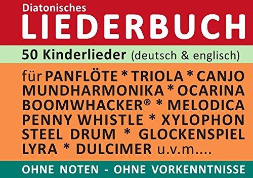Diatonic Songbooks / 50 deutsche und englische Kinderlieder - diatonische Melodien ohne Noten: Einfachst aufbereitet für Panflöte, Triola, Xylophon, Ocarina, Melodica, Boomwhakers, Mundharmonika, ...
