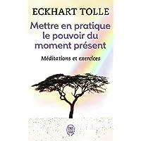 Mettre en pratique le pouvoir du moment présent: Enseignements essentiels, méditations et exercices pour jouir d'une vie…