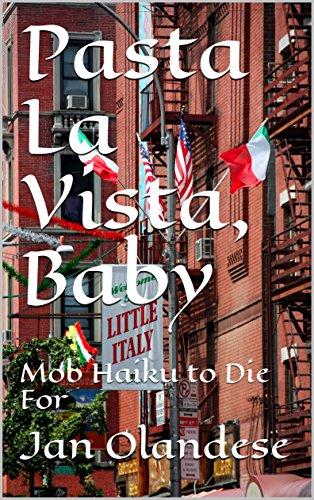Pasta La Vista, Baby: Mob Haiku to Die For (English Edition)