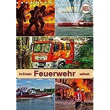 Feuerwehr - im Einsatz weltweit (Tischkalender 2018 DIN A5 hoch): Selbstlose Retter im gefährlichen Einsatz. (Planer, 14 Seiten ) (CALVENDO Menschen) [Kalender] [Apr 07, 2017] Roder, Peter