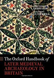 The Oxford Handbook of Later Medieval Archaeology in Britain (Oxford Handbooks)