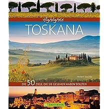 Highlights Toskana: Die 50 Ziele, die Sie gesehen haben sollten