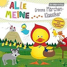 Alle meine Grimms Märchen-Klassiker: Geschichten zum Zuhören und Erzählen