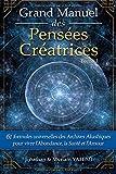 Grand Manuel des Intentions Créatrices: 61 formules universelles des Archives Akashiques pour vivre l'abondance, la santé et l'amour: Volume 1 (Guides des Archives Akashiques)