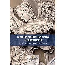 La Chiesa di Castel San Pietro in Canton Ticino: studi restauri conservazione